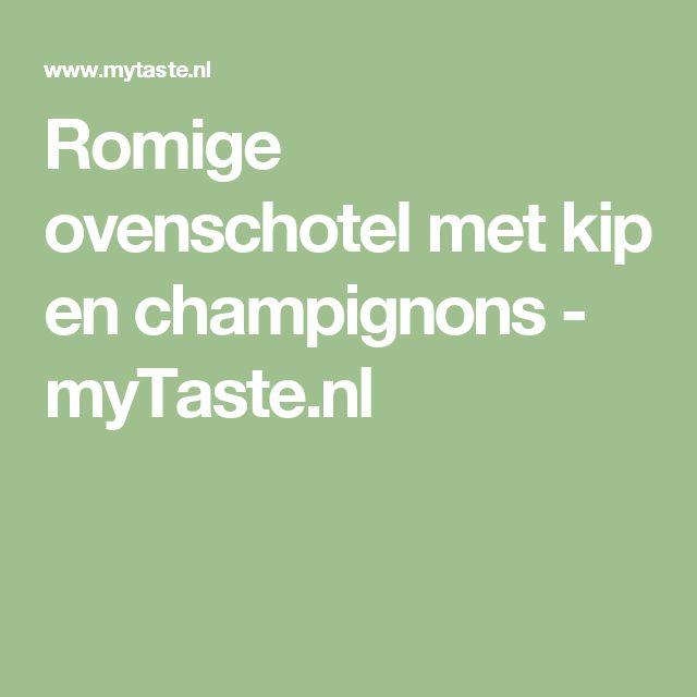 Romige ovenschotel met kip en champignons - myTaste.nl