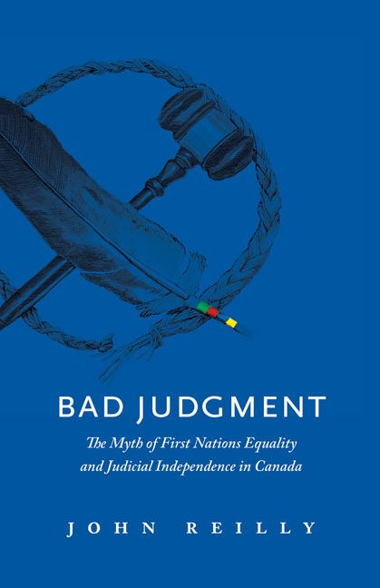 Bad Judgment: The Myth of First Nations Equality and Judicial Independence in Canada by John Reilly. Paperback. $25.00 (CAD) #law #justice #cdnpoli #FirstNations #Aboriginal #Indigenous #PostColonialism