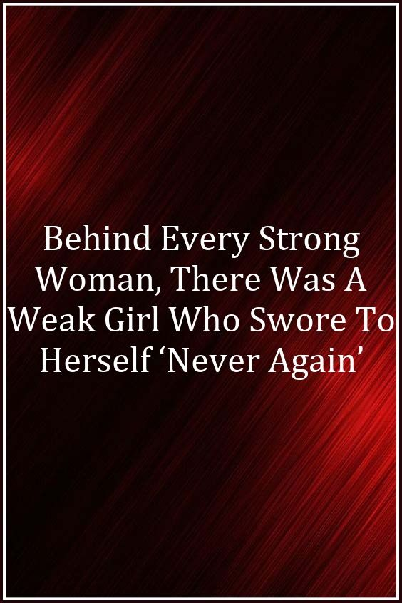 Behind Every Strong Woman, There Was A Weak Girl Who Swore To Herself 'Never A…