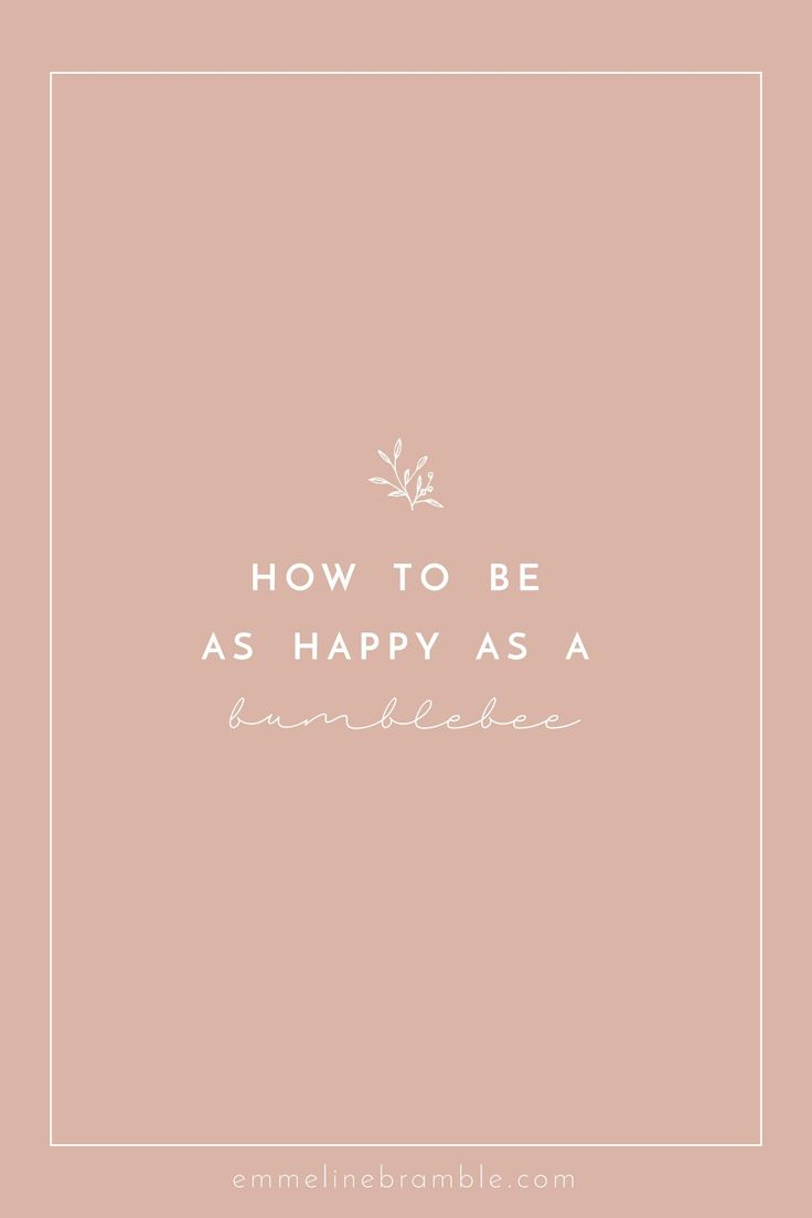 Bee-ing Joyful | Advice on How to be Happy from a Bumblebee
