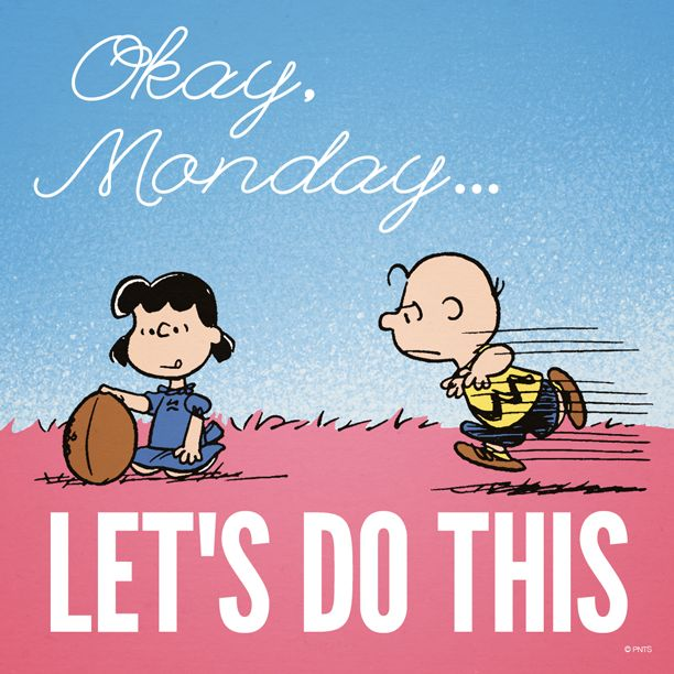 Okay Monday... Let's do this.