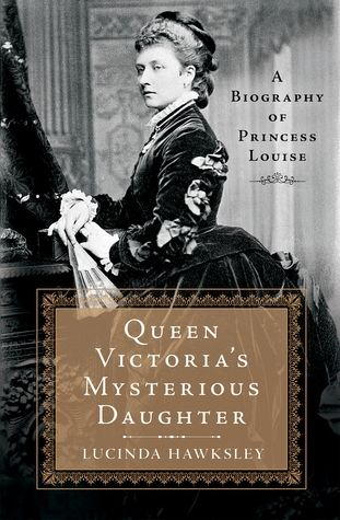 Queen Victoria's Mysterious Daughter: A Biography of Princess Louise by Lucinda Hawksley