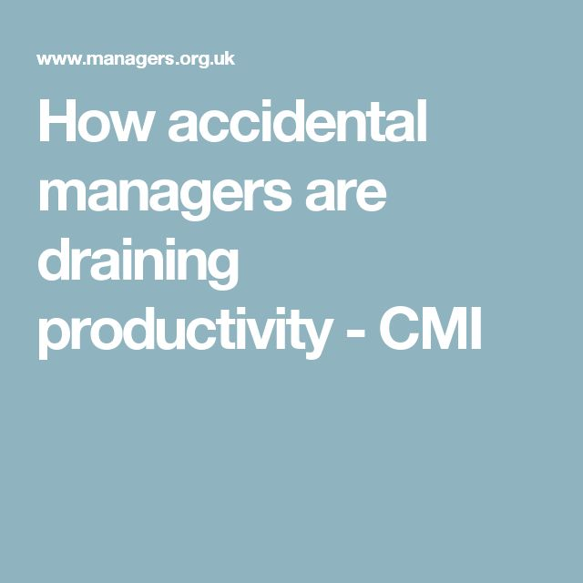 How accidental managers are draining productivity - CMI