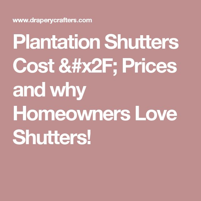 Plantation Shutters Cost / Prices and why Homeowners Love Shutters!