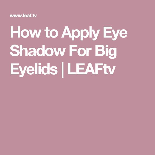 How to Apply Eye Shadow For Big Eyelids | LEAFtv