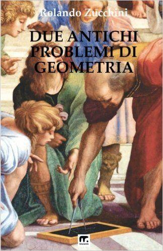Due antichi problemi di Geometria - Rolando Zucchini La quadratura del cerchio e la duplicazione del cubo, due affascinanti problemi irrisolti, perché... irrisolvibili. Acquista il libro in carta su Amazon. Perlustra mnamon per trovare gli e-book.
