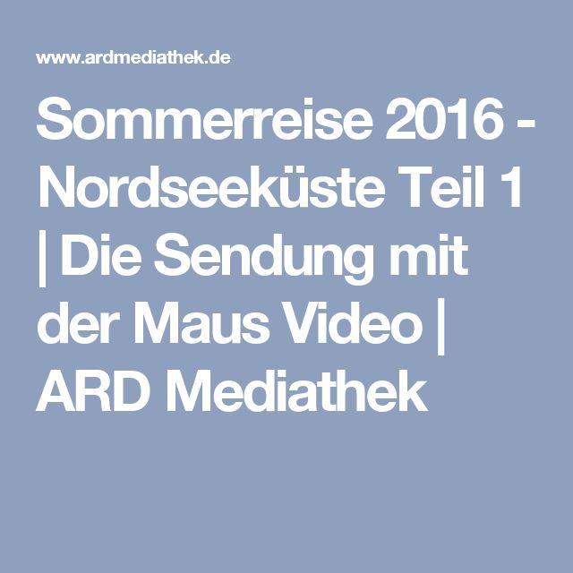 Sommerreise 2016 - Nordseeküste Teil 1   Die Sendung mit der Maus Video   ARD Mediathek