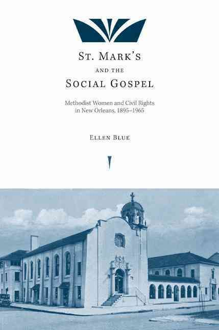 St. Mark's and the Social Gospel: Methodist Women and Civil Rights in New Orleans 1895 - 1965