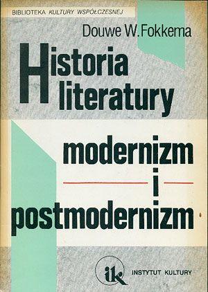 Historia literatury. Modernizm i postmodernizm, Douwe W. Fokkema, Instytut Kultury, 1994, http://www.antykwariat.nepo.pl/historia-literatury-modernizm-i-postmodernizm-douwe-w-fokkema-p-14425.html