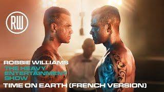 Robbie Williams | Time On Earth (French version)  French version of the closing track on The Heavy Entertainment Show the #1 album out now: https://RobbieWilliams.lnk.to/hesdeluxeID Tickets for The Heavy Entertainment Show Tour are on sale now! https://RobbieWilliams.lnk.to/ticketsID