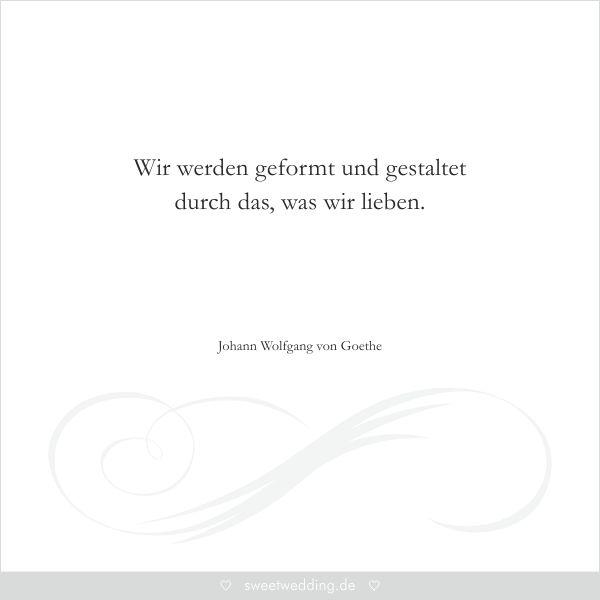 """Trausprüche & Zitate - Hochzeit, Liebe, Glück - """"Wir werden geformt und gestaltet durch das, was wir lieben."""" Johann Wolfgang von Goethe"""