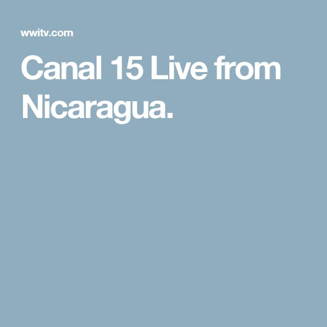 Canal 15 Live from Nicaragua.