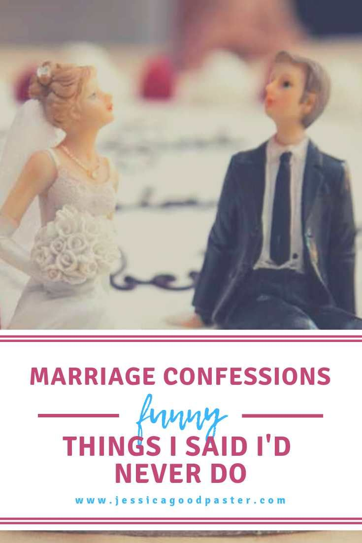 Marriage Confessions Funny Things I Said I D Never Do Jessicagoodpaster Com Marriage Love And Marriage Confessions