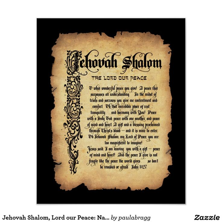 Jehovah Shalom, the Lord our Peace: Names of God Poster. --Hebrew meanings and attributes from bible scriptures reflecting God's character (Jireh, M'Kaddesh, Tsidkenu, Shalom, Rohi, Rapha, Nissi, Shammah). Know Him as your peace, victory, provider, healer, shepherd, companion, sanctifier and righteousness.  Original writing and hand-drawn calligraphy by Paula Bragg in 1986. Perfect as posters and wall decor for homes churches.  16x20 calligraphy on replica antique parchment, black border.