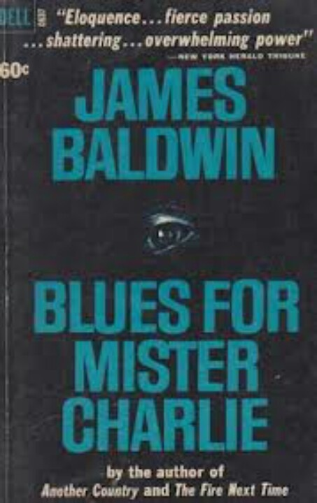 James Baldwin - Blues for Mister Charlie (inspired by Emmett Till murder)