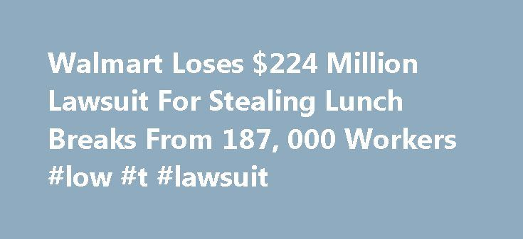 Walmart Loses $224 Million Lawsuit For Stealing Lunch Breaks From 187, 000 Workers #low #t #lawsuit http://finances.nef2.com/walmart-loses-224-million-lawsuit-for-stealing-lunch-breaks-from-187-000-workers-low-t-lawsuit/  # Walmart Loses $224 Million Lawsuit For Stealing Lunch Breaks From 187,000 Workers This past week, Walmart lost its appeal of a $224 million dollar judgement to its Pennsylvania employees for forcing all of them to work through lunch breaks. The Supreme Court declined to…