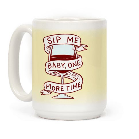 "Sip Me Baby One More Time - Go ahead, you're allowed to have another drink, no one is stopping you. If you've had a rough day at work, school or after the kids are put to bed, there is nothing wrong with having nice glass of wine. With this ""Sip me baby one more time"" coffee mug design you can hide your wine and no one will know!"