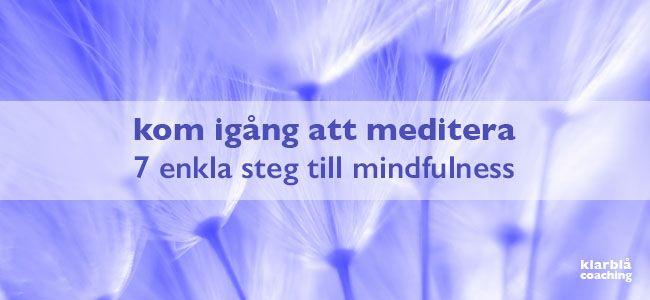 kom igång att meditera - 7 enkla steg till mindfulness | mina tips till meditation och medveten närvaro | www.klarblacoaching.se