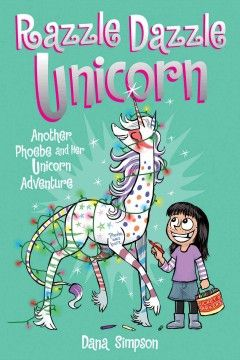 Razzle dazzle unicorn / Dana Simpson. The fourth collection of the Phoebe and Her Unicorn all-ages comic strip. A little whimsy, a little snark, a lot of heart. This might be the best thing going for kids since Calvin and Hobbes.