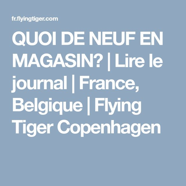 QUOI DE NEUF EN MAGASIN? | Lire le journal | France, Belgique | Flying Tiger Copenhagen