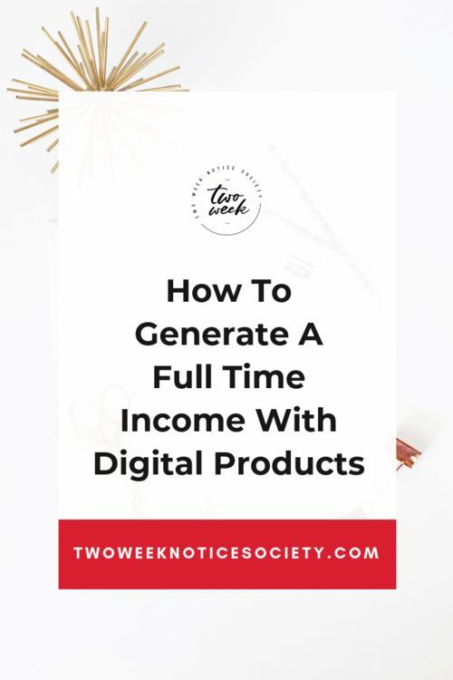 How To Generate A Full-Time Income With Digital Products – Two Week Notice Society | Entrepreneur, Business Strategy, Online Marketing, Business Coach,