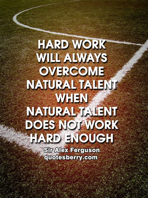 """Hard work will always overcome natural talent when natural talent does not work hard enough."" - Sir Alex Ferguson #quotes more on: http://quotesberry.com"