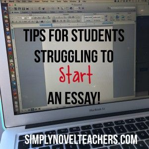 Tips For Students Struggling To Start An Essay!
