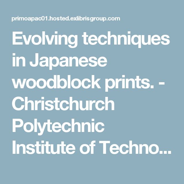 Evolving techniques in Japanese woodblock prints. - Christchurch Polytechnic Institute of Technology