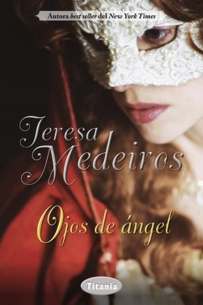 Ojos de ángel // Teresa Medeiros // Titania romántica histórica (Ediciones Urano)