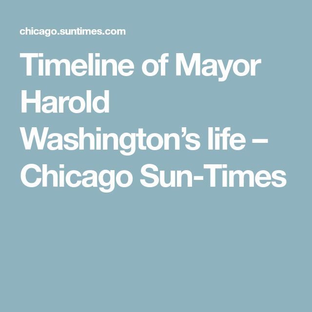 Timeline of Mayor Harold Washington's life – Chicago Sun-Times