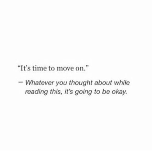 it's time to move on & it'll be ok
