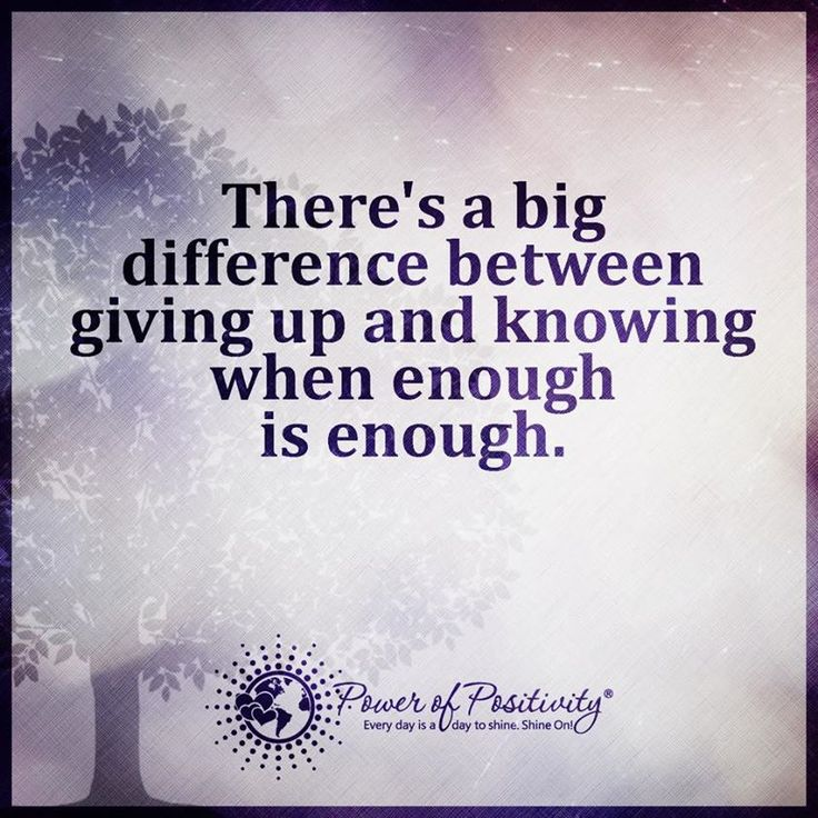 There's a big difference between giving up and knowing when enough is enough.  #powerofpositivity #positivewords #positivethinking #inspiration #quotes