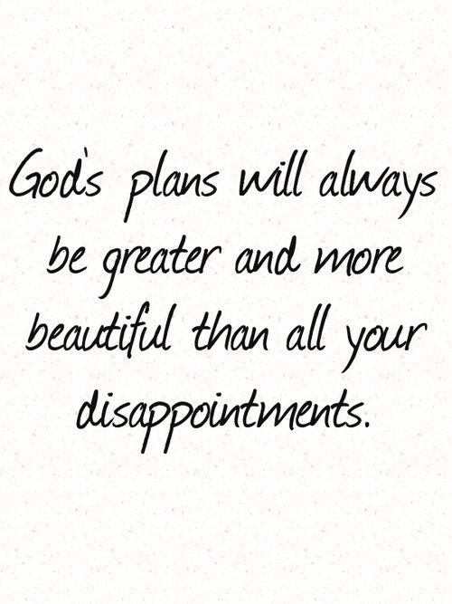 Pray for patience, understanding, courage and unwavering faith. His plan for your life is perfect and bigger than anything you dreamed for yourself