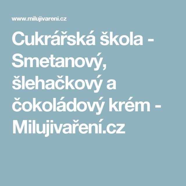 Cukrářská škola - Smetanový, šlehačkový a čokoládový krém - Milujivaření.cz