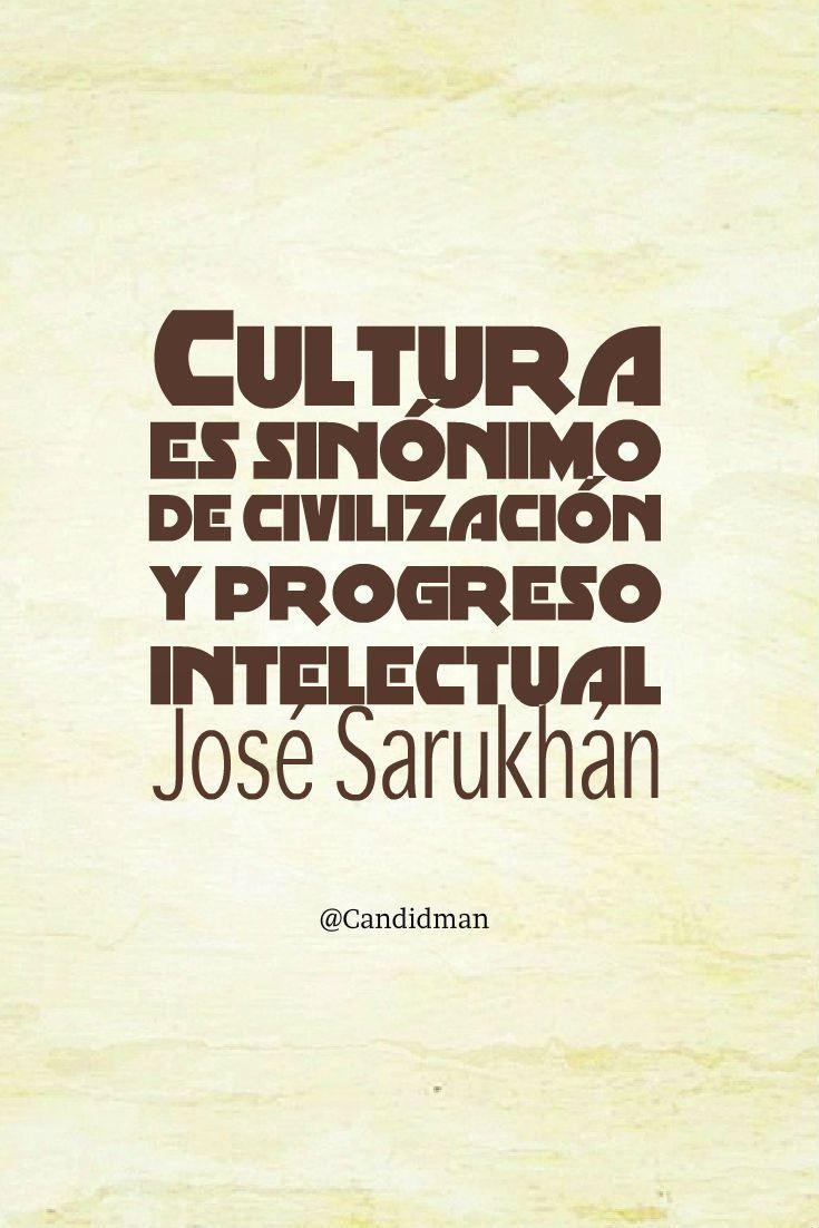 #Cultura es sinónimo de civilización y progreso intelectual. #JoseSarukhan #FrasesCelebres @candidman