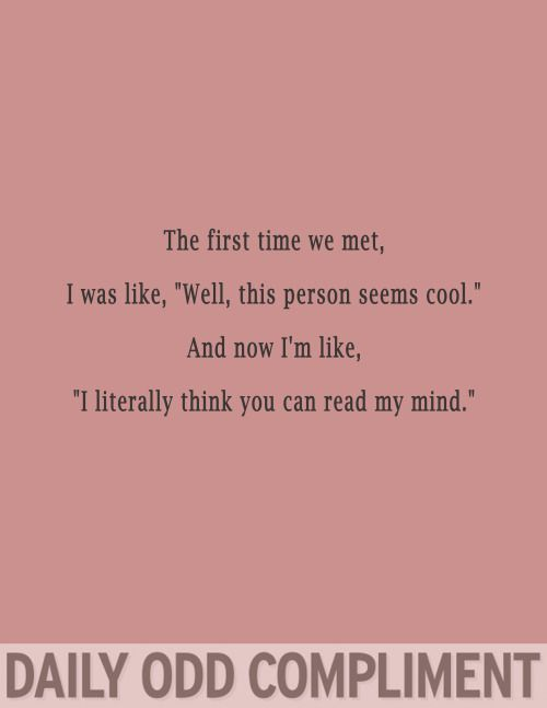 """The first time we met, I was like, """"Well, this person seems cool."""" And now I'm like, """"I literally think you can read my mind."""""""