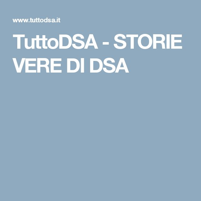 TuttoDSA - STORIE VERE DI DSA