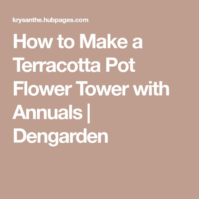 How to Make a Terracotta Pot Flower Tower with Annuals | Dengarden