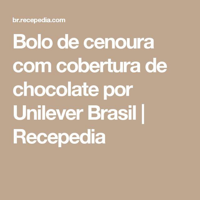 Bolo de cenoura com cobertura de chocolate por Unilever Brasil | Recepedia