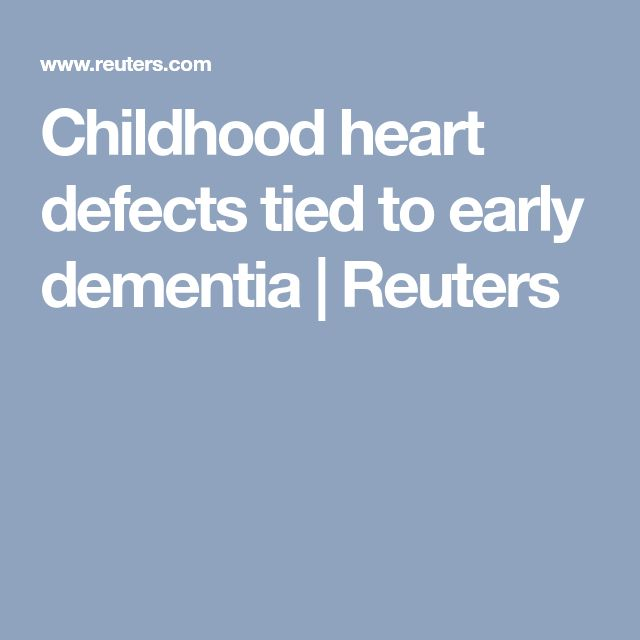 Childhood heart defects tied to early dementia | Reuters