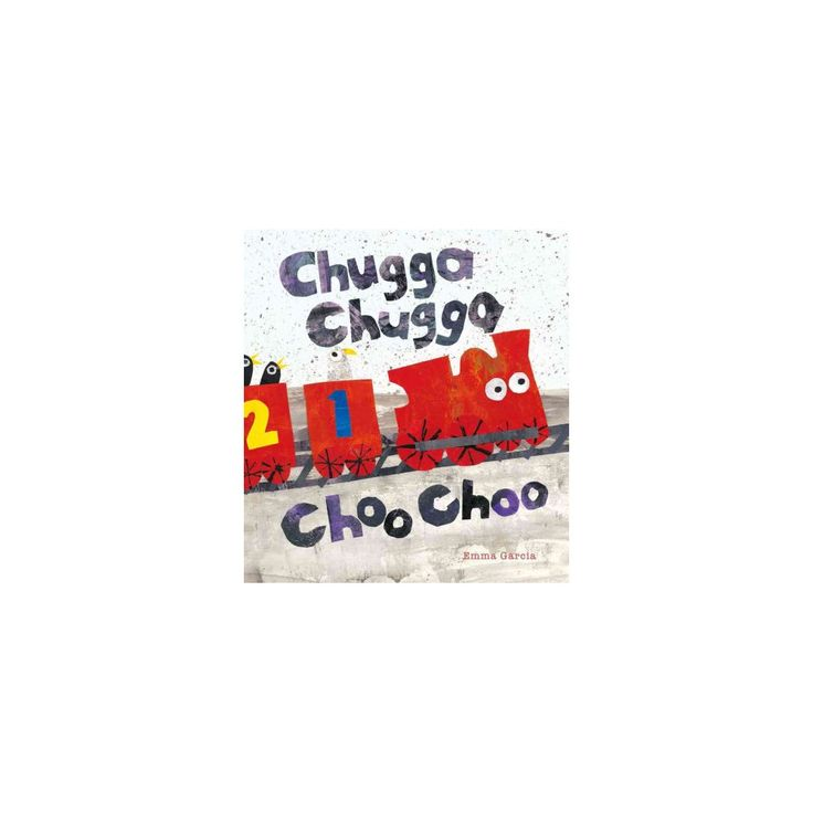 Chugga Chugga Choo Choo (School And Library) (Emma Garcia)