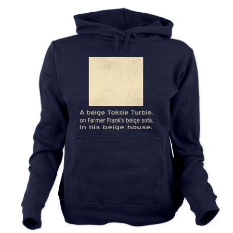 "Beige Toksie Turbie Hooded Sweatshirt -- Quote, ""A beige Toksie Turbie, on Farmer Frank's beige sofa, in his beige house."
