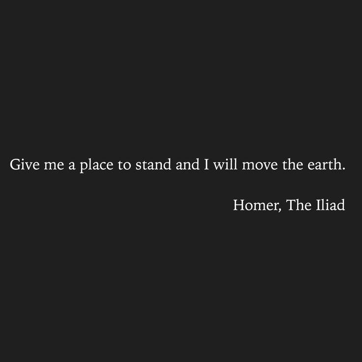 .Δώστε μου ένα μέρος να σταθεί και θα κινήσω τη γη - Home, The Iliad