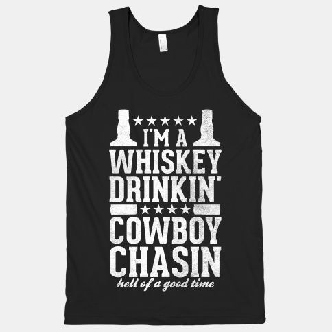 Whiskey Drinkin' Cowboy Chasin Hell of a Good Time
