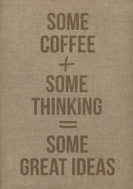 rosiross:    Coffee + Think = BEST IDEAS
