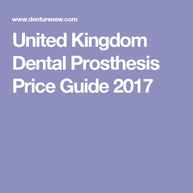 United Kingdom Dental Prosthesis Price Guide 2017