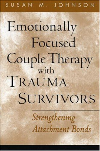 ..Emotionally Focused Couple Therapy with Trauma Survivors: Strengthening Attachment Bonds (The Guilford Family Therapy Series) by Susan M. Johnson EdD, www.amazon.com/...
