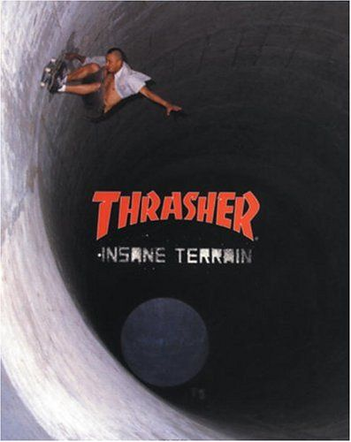 Thrasher: Insane Terrain: Thrasher Magazine: 9780789305367: Amazon.com: Books