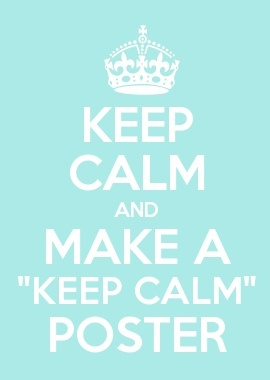 "A Heart-ful Home: Keep Calm And... Make a ""Keep Calm"" Poster"