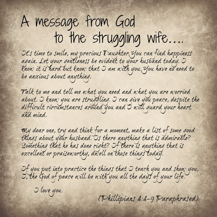 Philippians 4:4-9. To the struggling, emotionally drained wife....I have been there, and there is hope for better days....Hope for reconciliation, forgiveness, healing and to find love again …. all with the man you are married to today.